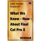 PowerUP 39: What We Know - Now - About Final Cut Pro X