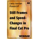 PowerUP 40: Still Frames and Speed Changes in Final Cut Pro 7
