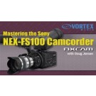 Mastering the Sony NEX-FS100 Camcorder (On Demand)